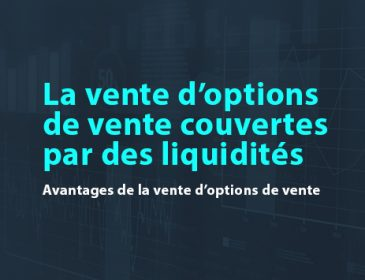 La vente d'options de vente couvertes par des liquidités : Avantages de la vente d'options de vente