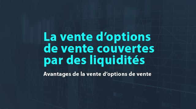 La vente d'options de vente couvertes par des liquidités : Avantages de la vente d'options de vente